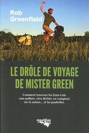 Le drôle de voyage de Mister Green : comment traverser les Etats-Unis sans polluer, zéro déchet, en comptant sur la nature... et les poubelles