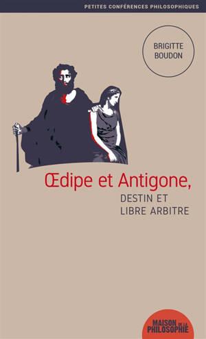 Oedipe et Antigone : destin et libre arbitre