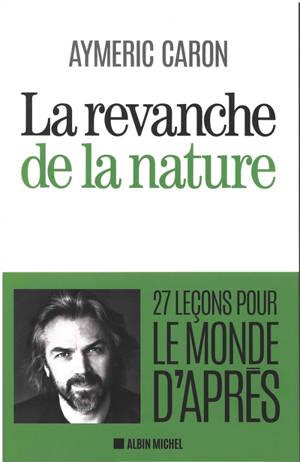 La revanche de la nature : 27 leçons pour le monde d'après