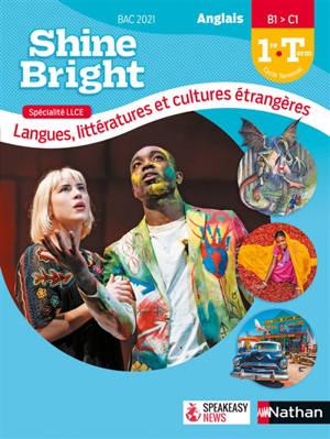 Shine bright, anglais 1re-terminale, B1-C1 : bac 2021 : spéciaité LLCE, langues, littératures et cultures étrangères