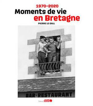 Gens de Bretagne : moments de vie en Bretagne : 1970-2020