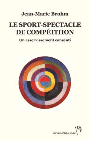 Le sport-spectacle de compétition : un asservissement consenti