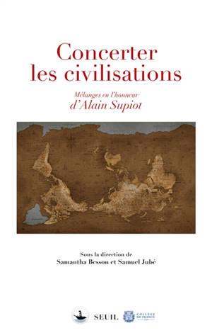 Concerter les civilisations : mélanges en l'honneur d'Alain Supiot