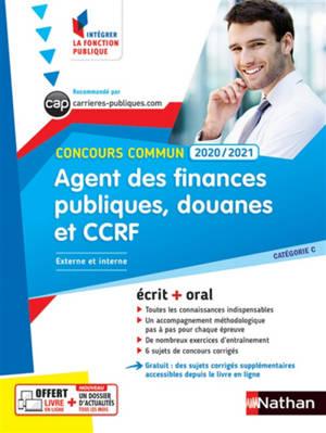 Agent des finances publiques, douanes et CCRF : concours commun 2020-2021, externe et interne, catégorie C : écrit + oral