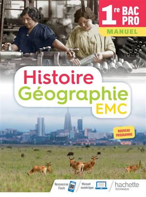 Histoire géographie EMC 1re bac pro : manuel : nouveau programme