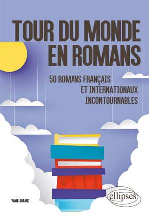 Tour du monde en romans : 50 romans français et internationaux incontournables