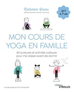 Mon cours de yoga en famille : 80 postures et activités ludiques pour me relaxer avant de dormir : de 5 à 11 ans