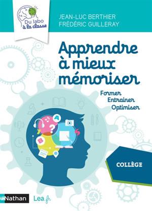 Apprendre à mieux mémoriser, collège : former, entraîner, optimiser