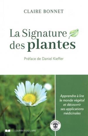 La signature des plantes : apprendre à lire le monde végétal et découvrir ses applications médicinales