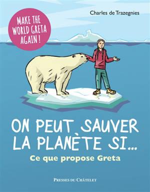 On peut sauver la planète si... : ce que propose Greta