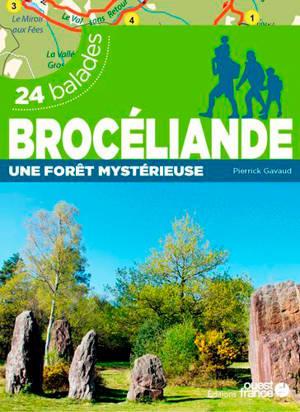 Brocéliande : une forêt mystérieuse : 24 balades