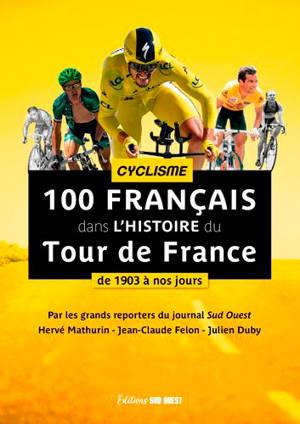 100 Français dans l'histoire du Tour de France : de 1903 à nos jours