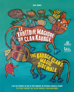 Le trottoir magique du clan Kauage : l'art des peintres de rue de Port Moresby en Papouasie-Nouvelle-Guinée = The Kauage clan's magic sidewalk : the street painters' art in Port Moresby, Papua New Guinea