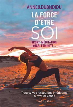 La force d'être soi : sport, méditation, yoga, féminité...