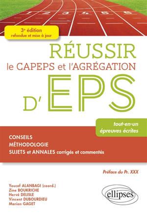Réussir le Capeps et l'agrégation d'EPS : tout-en-un, épreuves écrites : conseils, méthodologie, sujets et annales corrigés et commentés