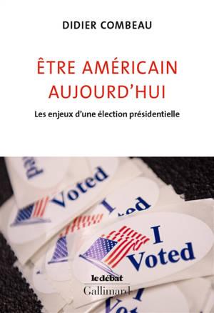 Etre Américain aujourd'hui : les enjeux d'une élection présidentielle