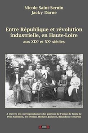 Entre République et révolution industrielle, en Haute-Loire : au XIXe et XXe siècles : à travers les correspondances des patrons de l'usine de faulx de Pont-Salomon, les Dorian, Holtzer, Jackson, Binachon et Martin