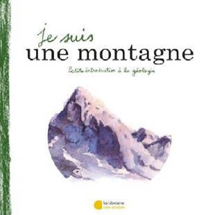 Je suis une montagne : petite introduction à la géologie