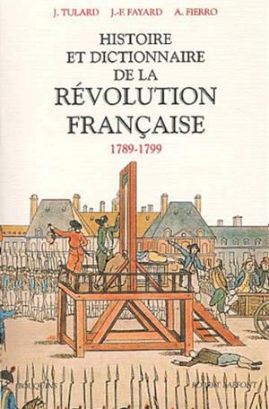 Histoire et dictionnaire de la Révolution française : 1789-1799