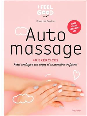 Auto massage : 40 exercices pour soulager son corps et se remettre en forme