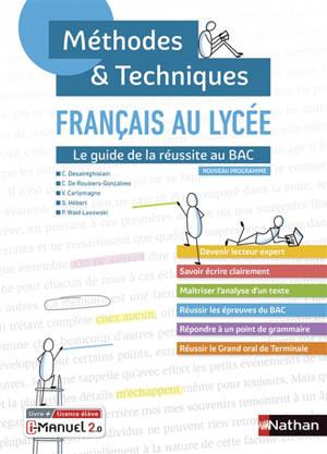 Français au lycée : le guide de la réussite au bac : nouveau programme