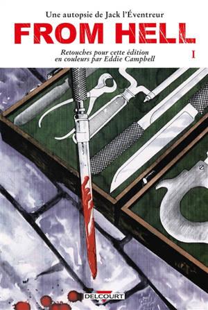 From hell : une autopsie de Jack l'Eventreur. Volume 1