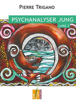 Psychanalyser Jung. Volume 3, Jung dans le destin de Job, 1946-1961