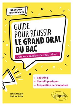 Guide pour réussir le grand oral : conforme à la réforme du bac 2021