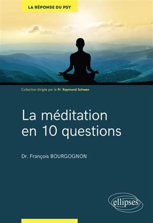 La méditation en 10 questions : savoir pour guérir
