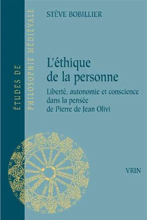 L'éthique de Pierre de Jean Olivi : liberté, personne et conscience