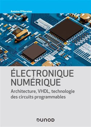Electronique numérique : architecture, VHDL, technologie des circuits programmables