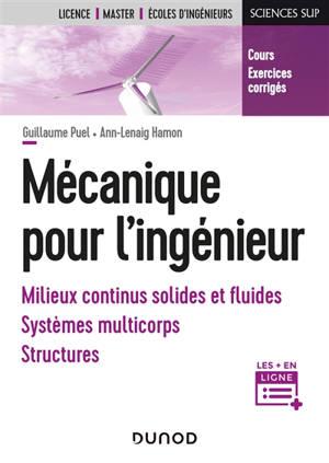 Mécanique pour l'ingénieur : milieux continus solides et fluides, systèmes multicorps, structures : cours, exercices corrigés