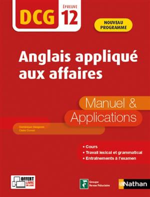 Anglais appliqué aux affaires, DCG épreuve 12 : manuel & applications : nouveau programme