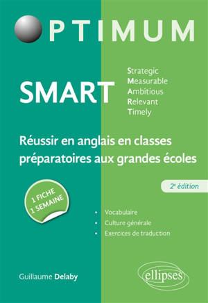 SMART, strategic, measurable, ambitious, relevant, timely : réussir en anglais en classes préparatoires aux grandes écoles : une fiche, une semaine