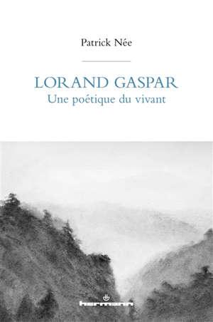 Lorand Gaspar : une poétique du vivant