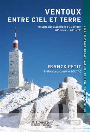 Ventoux, entre ciel et terre : histoire des ascensions du Ventoux : XIXe siècle-XXe siècle