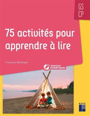 75 activités pour apprendre à lire : GS-CP