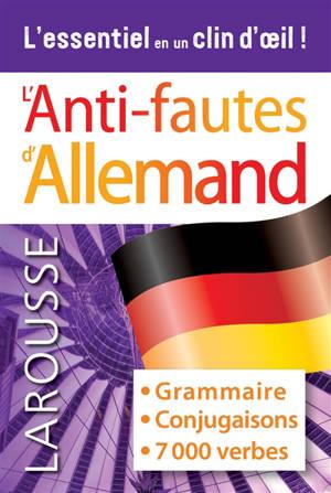 L'anti-fautes d'allemand : grammaire, conjugaisons, 7.000 verbes : l'essentiel en un clin d'oeil !
