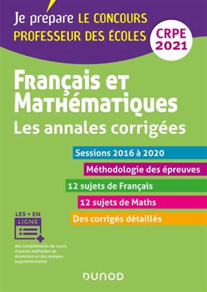 Français et mathématiques, CRPE 2021 : les annales corrigées, sessions 2016 à 2020