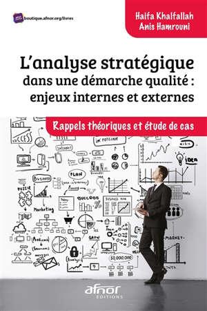 L'analyse stratégique dans une démarche qualité : enjeux internes et externes : rappels théoriques et étude de cas