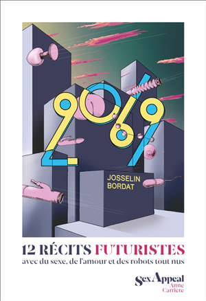 2069 : 12 récits futuristes avec du sexe, de l'amour et des robots tout nus