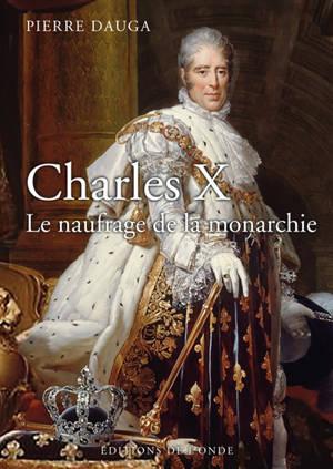 Charles X : le naufrage de la monarchie