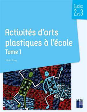 Activités d'arts plastiques à l'école : cycles 2 et 3. Volume 1