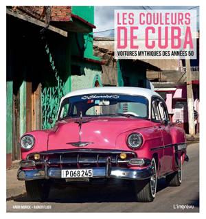 Les couleurs de Cuba : voitures mythiques des années 50