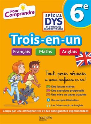 Trois-en-un français, maths, anglais : 6e spécial dys et difficultés d'apprentissage