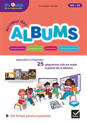 Au coeur des albums : apprendre à comprendre : 25 séquences clés en main à partir de 4 albums, MS-GS