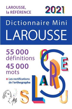 Dictionnaire mini Larousse 2021 : 55.000 définitions, 45.000 mots + les rectifications de l'orthographe