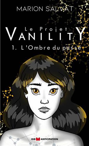 Le projet Vanility. Volume 1, L'ombre du passé