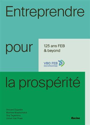 Entreprendre pour la prospérité : 125 ans FEB & beyond