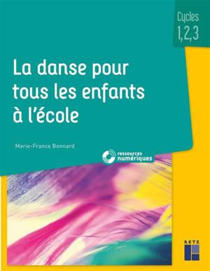 La danse pour tous les enfants à l'école : cycles 1, 2 et 3